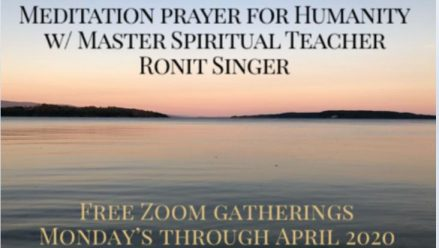 Meditation and Prayer for Humanity FREE Zoom Gatherings w/ Master Spiritual Teacher, Ronit Singer